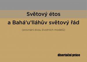 """""""Světový étos a Bahá'u'lláhův světový řád (srovnání dvou životních modelů)"""""""